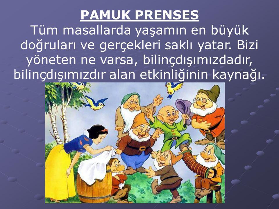 PAMUK PRENSES Tüm masallarda yaşamın en büyük doğruları ve gerçekleri saklı yatar. Bizi yöneten ne varsa, bilinçdışımızdadır, bilinçdışımızdır alan et