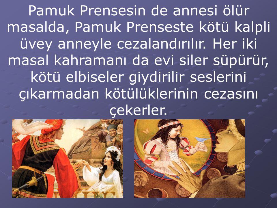 Pamuk Prensesin de annesi ölür masalda, Pamuk Prenseste kötü kalpli üvey anneyle cezalandırılır.