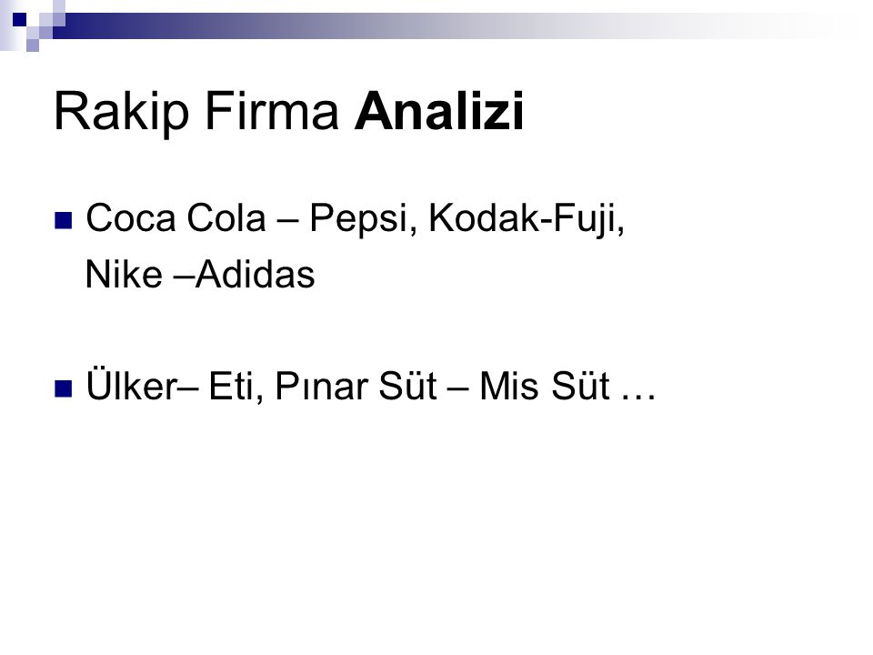 Rakip Firma Analizi  Coca Cola – Pepsi, Kodak-Fuji, Nike –Adidas  Ülker– Eti, Pınar Süt – Mis Süt …