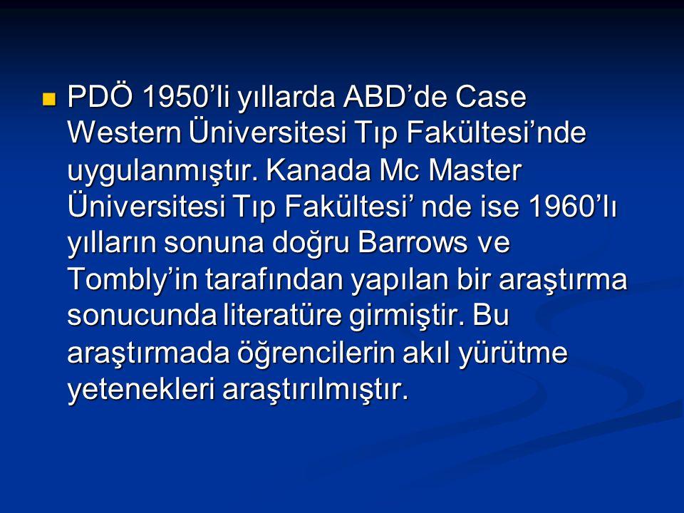  PDÖ 1950'li yıllarda ABD'de Case Western Üniversitesi Tıp Fakültesi'nde uygulanmıştır. Kanada Mc Master Üniversitesi Tıp Fakültesi' nde ise 1960'lı