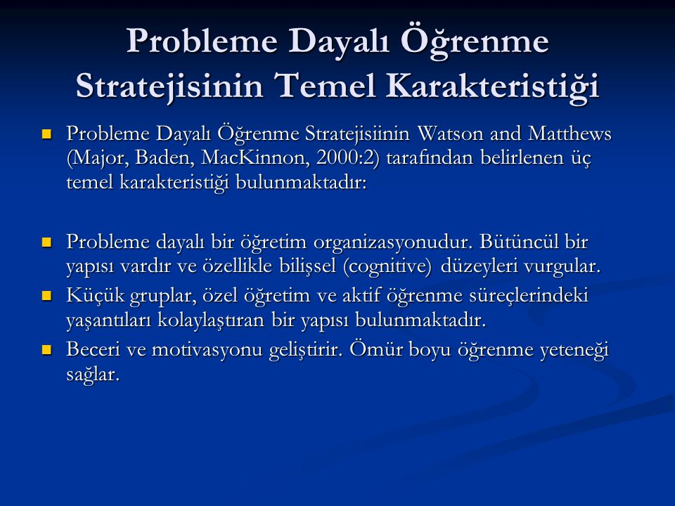 Probleme Dayalı Öğrenme Stratejisinin Temel Karakteristiği  Probleme Dayalı Öğrenme Stratejisiinin Watson and Matthews (Major, Baden, MacKinnon, 2000