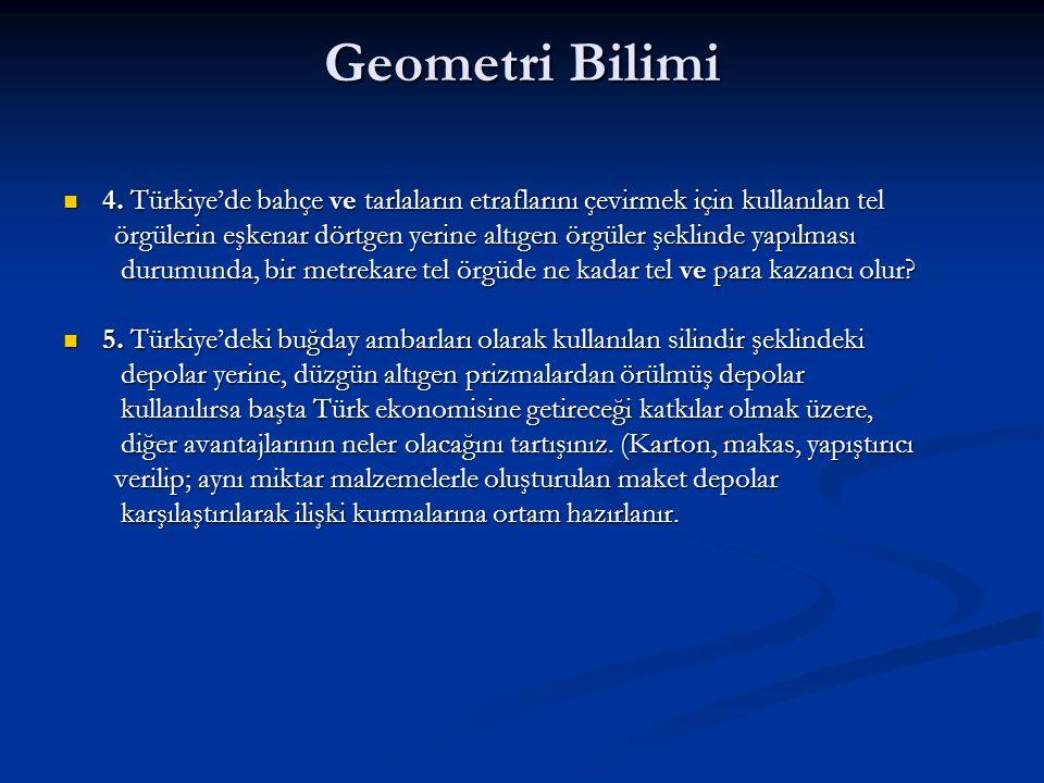 Geometri Bilimi  4. Türkiye'de bahçe ve tarlaların etraflarını çevirmek için kullanılan tel örgülerin eşkenar dörtgen yerine altıgen örgüler şeklinde