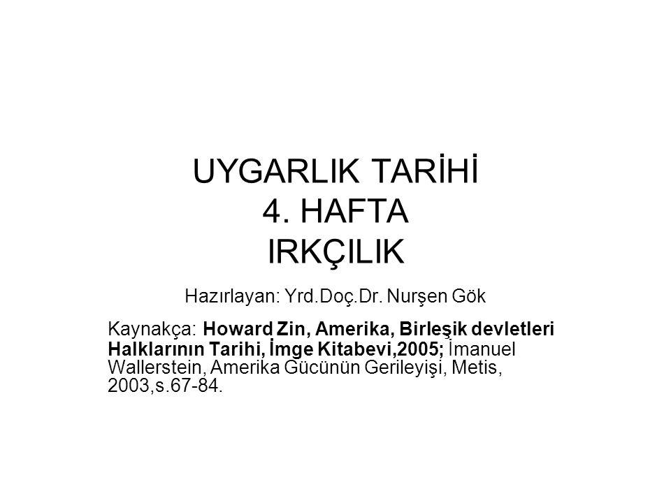 UYGARLIK TARİHİ 4. HAFTA IRKÇILIK Hazırlayan: Yrd.Doç.Dr. Nurşen Gök Kaynakça: Howard Zin, Amerika, Birleşik devletleri Halklarının Tarihi, İmge Kitab