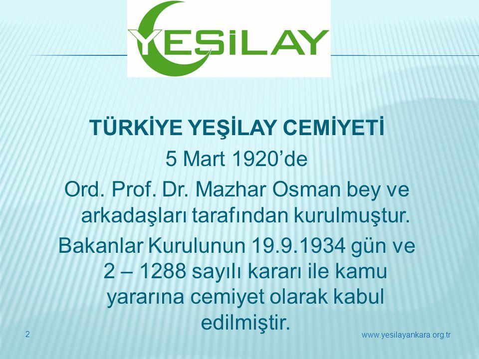 2 TÜRKİYE YEŞİLAY CEMİYETİ 5 Mart 1920'de Ord. Prof. Dr. Mazhar Osman bey ve arkadaşları tarafından kurulmuştur. Bakanlar Kurulunun 19.9.1934 gün ve 2