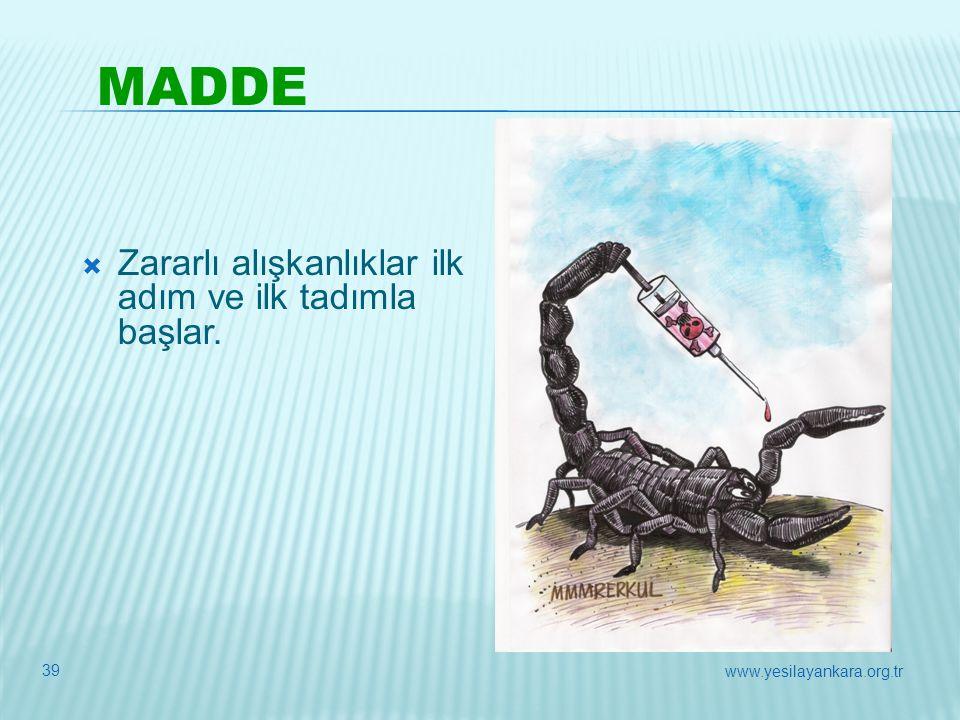  Zararlı alışkanlıklar ilk adım ve ilk tadımla başlar. MADDE 39 www.yesilayankara.org.tr