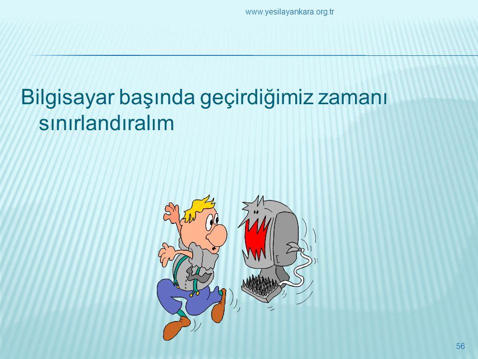 Bilgisayar başında geçirdiğimiz zamanı sınırlandıralım 56 www.yesilayankara.org.tr