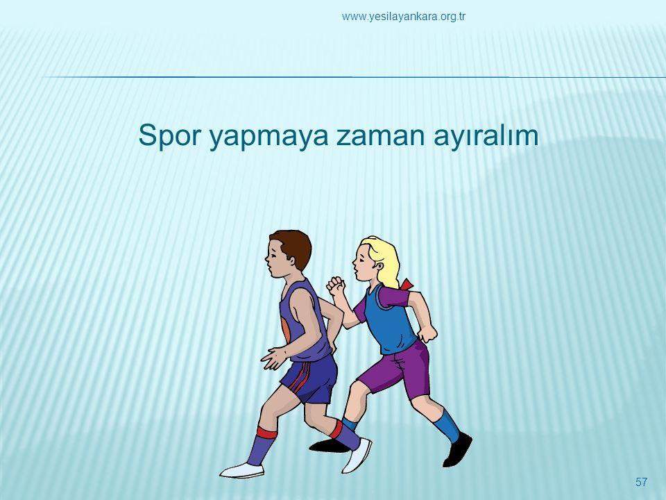 Spor yapmaya zaman ayıralım 57 www.yesilayankara.org.tr