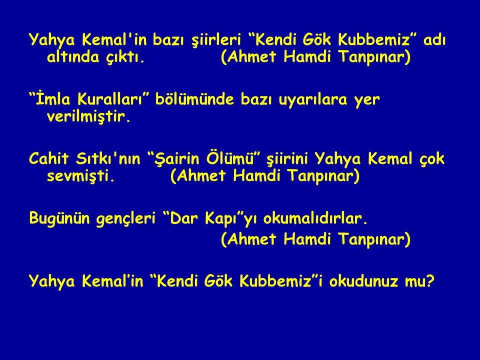 Yahya Kemal in bazı şiirleri Kendi Gök Kubbemiz adı altında çıktı.