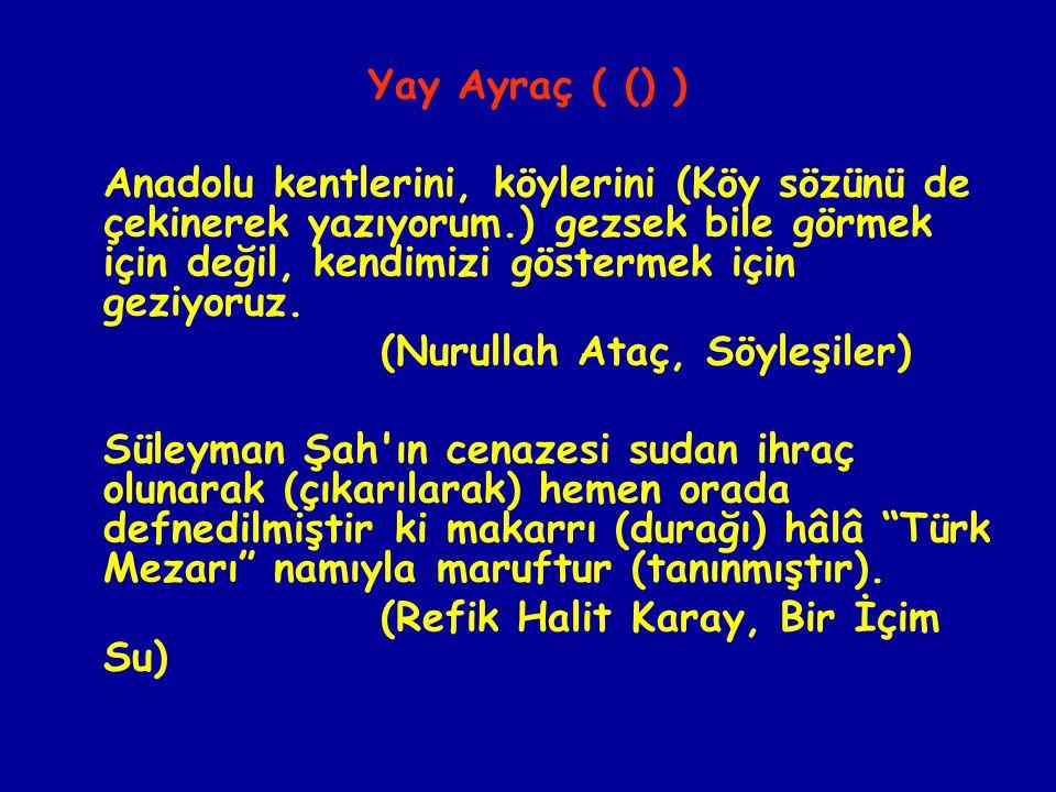 Yay Ayraç ( () ) Anadolu kentlerini, köylerini (Köy sözünü de çekinerek yazıyorum.) gezsek bile görmek için değil, kendimizi göstermek için geziyoruz.