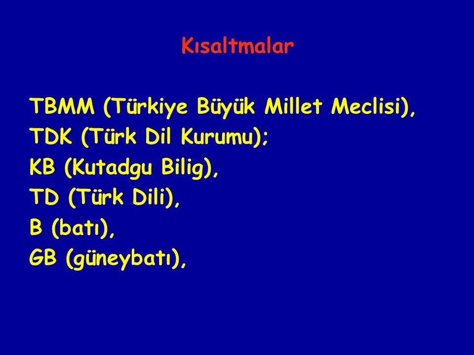 Kısaltmalar TBMM (Türkiye Büyük Millet Meclisi), TDK (Türk Dil Kurumu); KB (Kutadgu Bilig), TD (Türk Dili), B (batı), GB (güneybatı),
