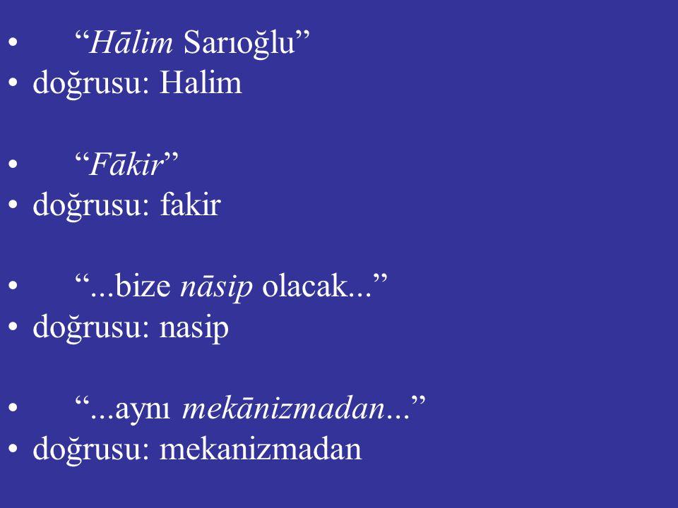 • • Hālim Sarıoğlu •d•doğrusu: Halim • • Fākir •d•doğrusu: fakir • • ...bize nāsip olacak... •d•doğrusu: nasip • • ...aynı mekānizmadan... •d•doğrusu: mekanizmadan