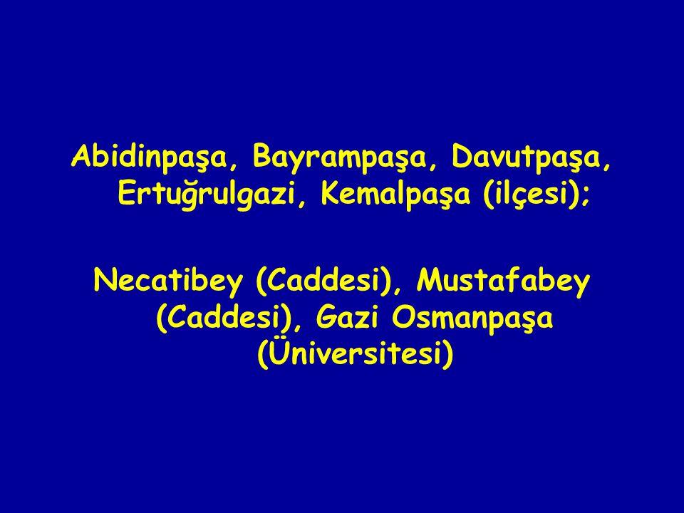 Abidinpaşa, Bayrampaşa, Davutpaşa, Ertuğrulgazi, Kemalpaşa (ilçesi); Necatibey (Caddesi), Mustafabey (Caddesi), Gazi Osmanpaşa (Üniversitesi)
