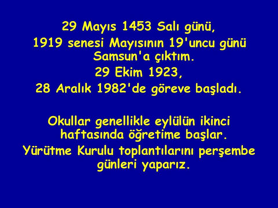 29 Mayıs 1453 Salı günü, 1919 senesi Mayısının 19 uncu günü Samsun a çıktım.
