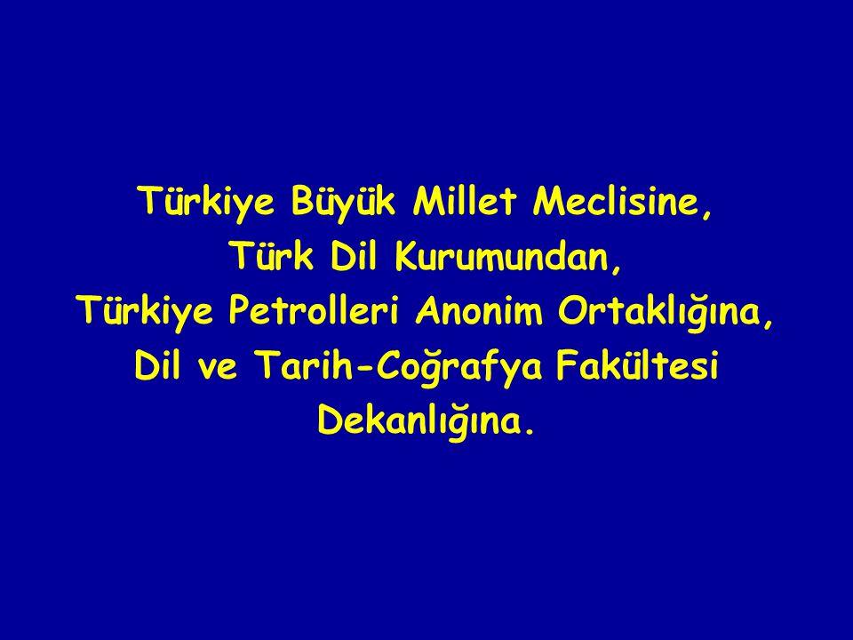 Türkiye Büyük Millet Meclisine, Türk Dil Kurumundan, Türkiye Petrolleri Anonim Ortaklığına, Dil ve Tarih-Coğrafya Fakültesi Dekanlığına.