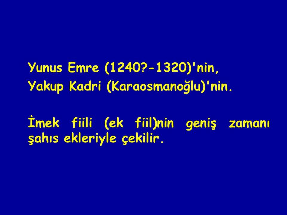 Yunus Emre (1240?-1320) nin, Yakup Kadri (Karaosmanoğlu) nin.