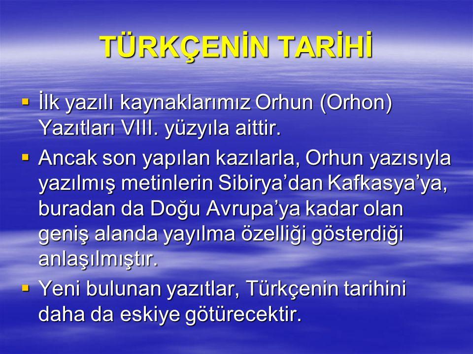 TÜRKÇENİN TARİHİ İİİİlk yazılı kaynaklarımız Orhun (Orhon) Yazıtları VIII.
