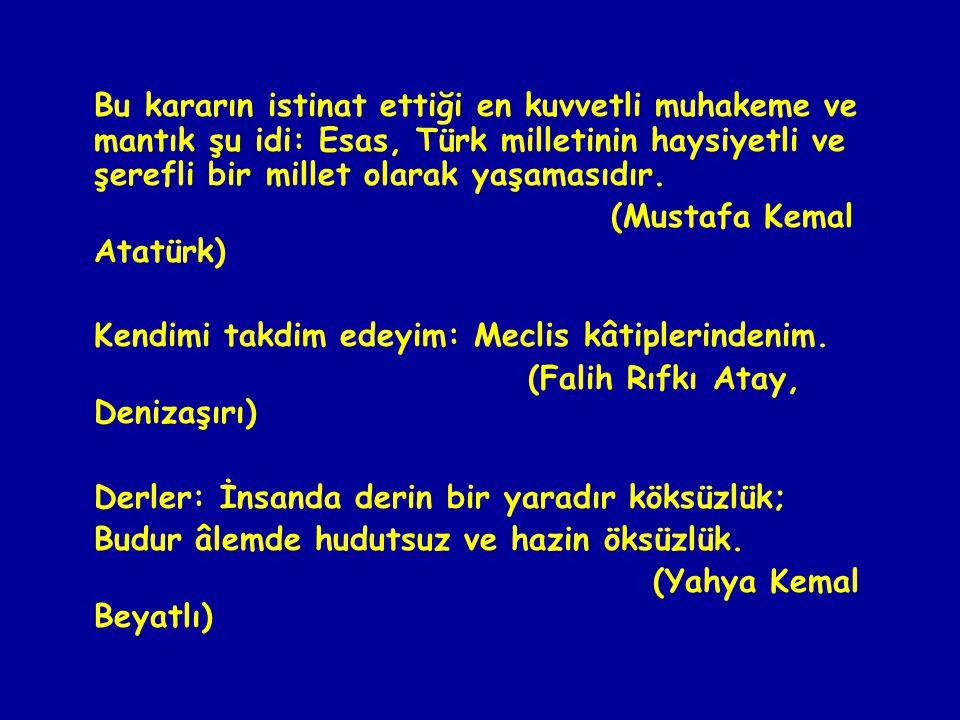 Bu kararın istinat ettiği en kuvvetli muhakeme ve mantık şu idi: Esas, Türk milletinin haysiyetli ve şerefli bir millet olarak yaşamasıdır.