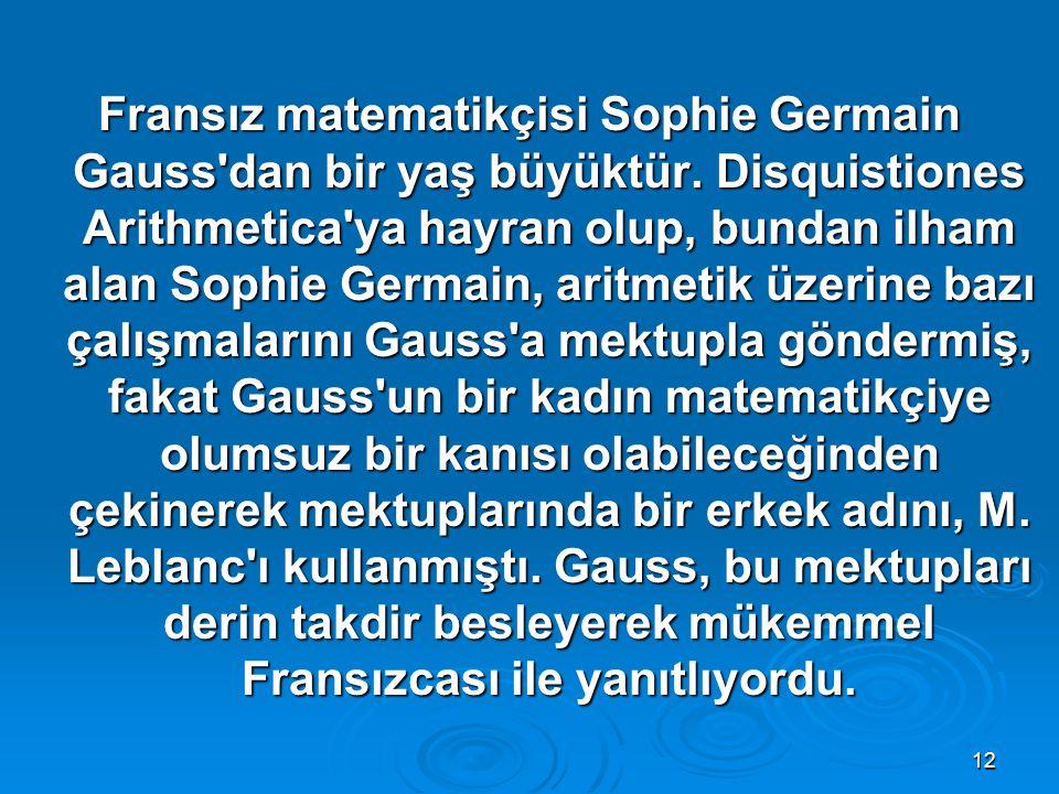 12 Fransız matematikçisi Sophie Germain Gauss'dan bir yaş büyüktür. Disquistiones Arithmetica'ya hayran olup, bundan ilham alan Sophie Germain, aritme