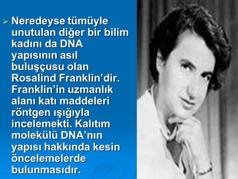 14  Neredeyse tümüyle unutulan diğer bir bilim kadını da DNA yapısının asıl buluşçusu olan Rosalind Franklin'dir. Franklin'in uzmanlık alanı katı mad