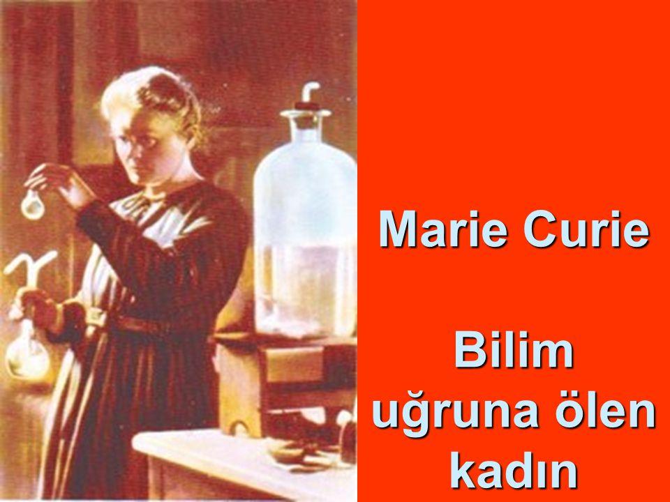 4 Marie Curie Bilim uğruna ölen kadın