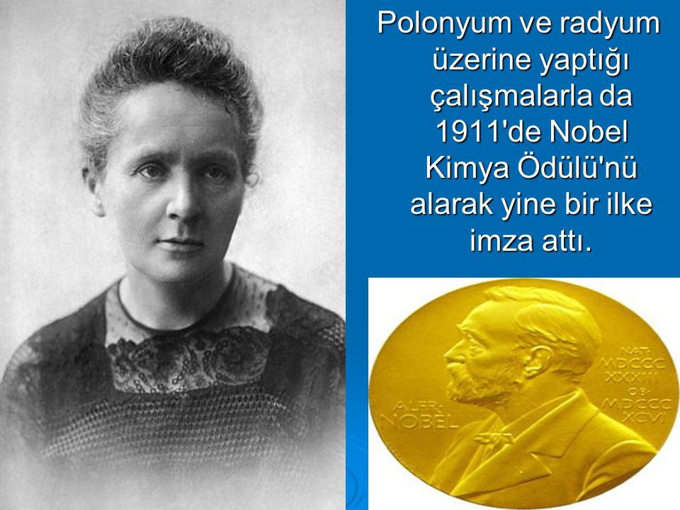 7 Polonyum ve radyum üzerine yaptığı çalışmalarla da 1911 de Nobel Kimya Ödülü nü alarak yine bir ilke imza attı.