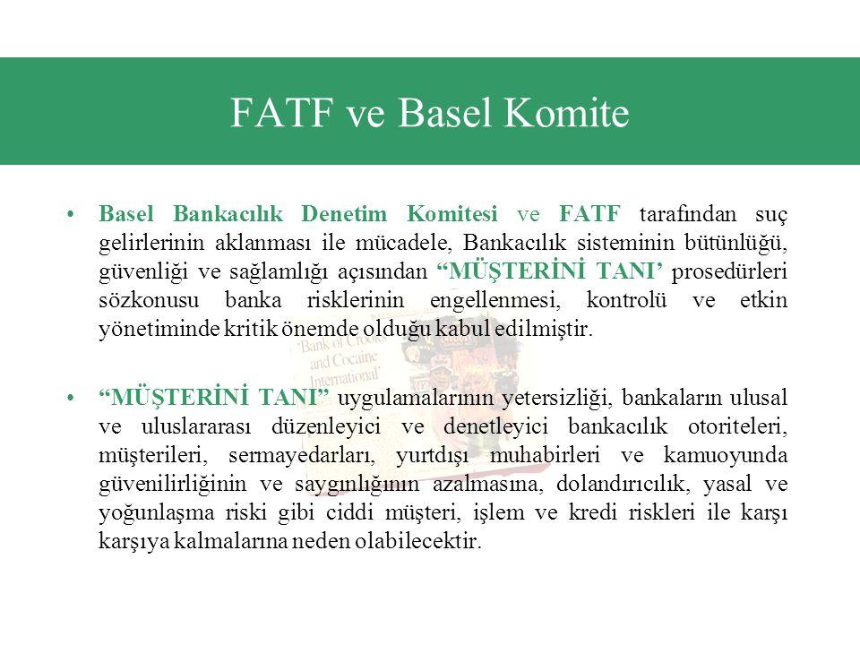 FATF ve Basel Komite •Basel Bankacılık Denetim Komitesi ve FATF tarafından suç gelirlerinin aklanması ile mücadele, Bankacılık sisteminin bütünlüğü, güvenliği ve sağlamlığı açısından MÜŞTERİNİ TANI' prosedürleri sözkonusu banka risklerinin engellenmesi, kontrolü ve etkin yönetiminde kritik önemde olduğu kabul edilmiştir.
