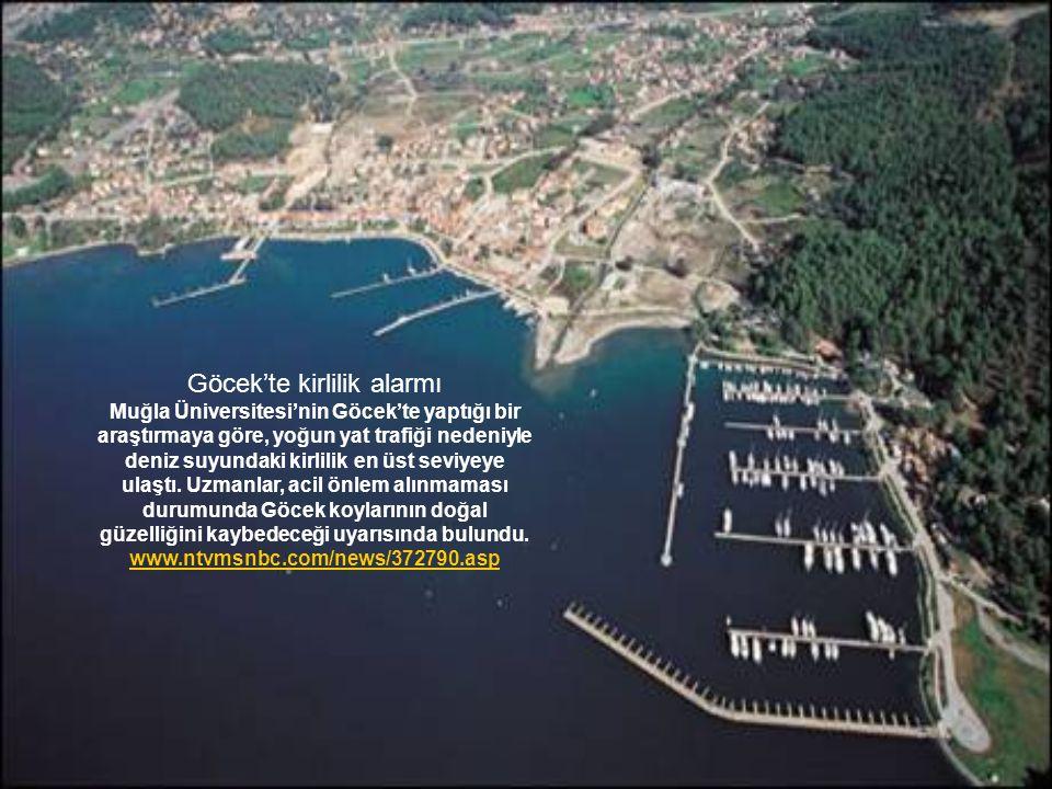 Göcek'te kirlilik alarmı Muğla Üniversitesi'nin Göcek'te yaptığı bir araştırmaya göre, yoğun yat trafiği nedeniyle deniz suyundaki kirlilik en üst sev