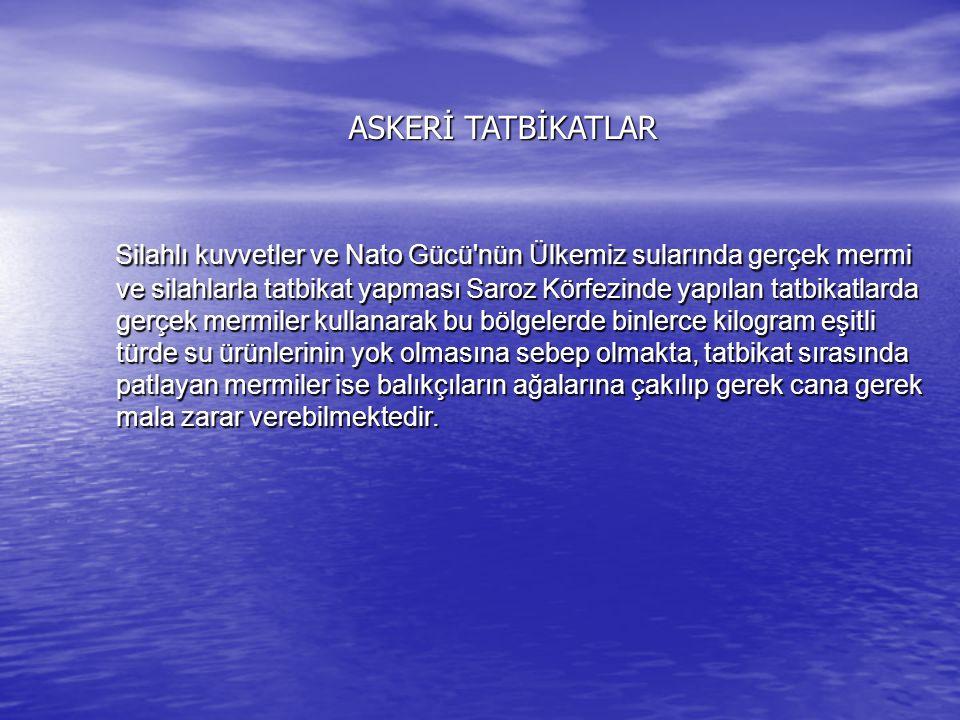 ASKERİ TATBİKATLAR Silahlı kuvvetler ve Nato Gücü'nün Ülkemiz sularında gerçek mermi ve silahlarla tatbikat yapması Saroz Körfezinde yapılan tatbikatl