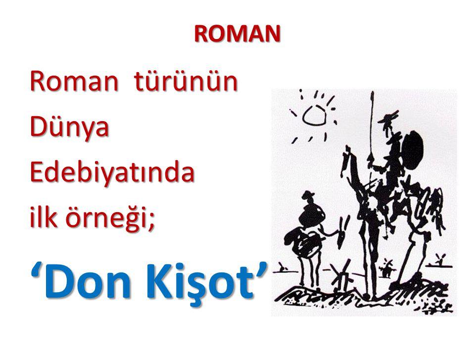 ROMAN Roman türünün Roman türünün DünyaEdebiyatında ilk örneği; 'Don Kişot'