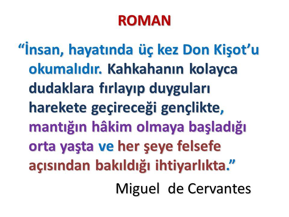 """ROMAN """"İnsan, hayatında üç kez Don Kişot'u okumalıdır. Kahkahanın kolayca dudaklara fırlayıp duyguları harekete geçireceği gençlikte, mantığın hâkim o"""