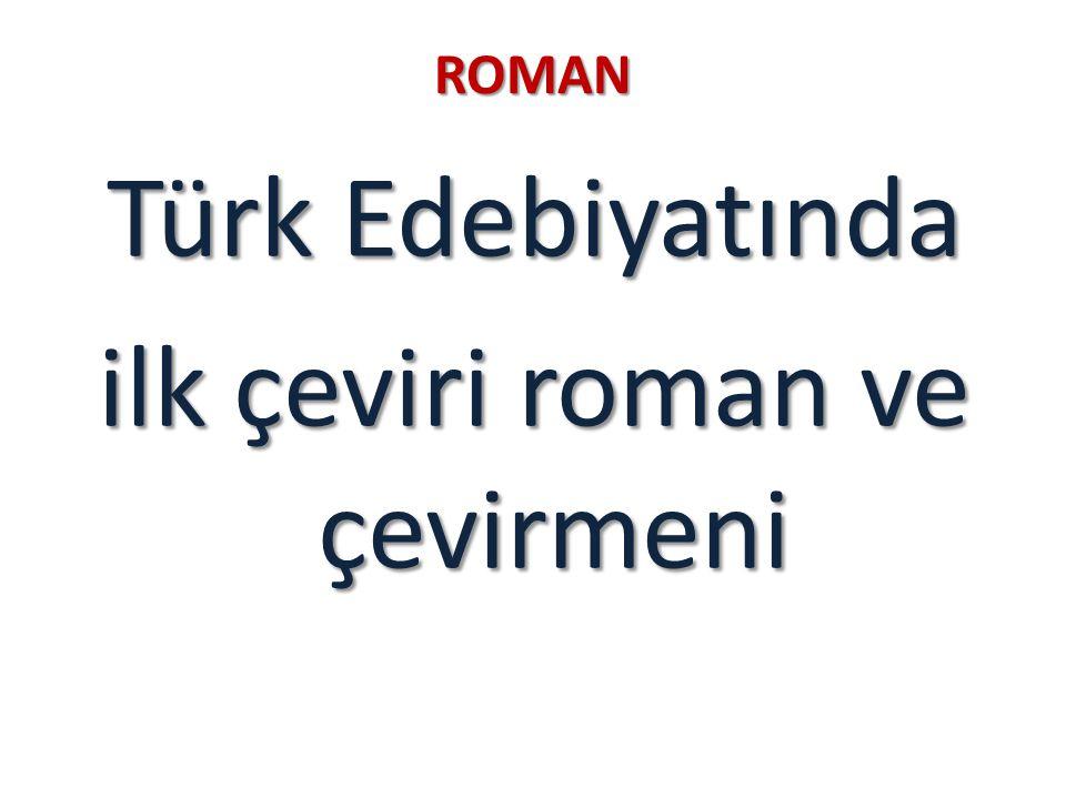 ROMAN Türk Edebiyatında ilk çeviri roman ve çevirmeni