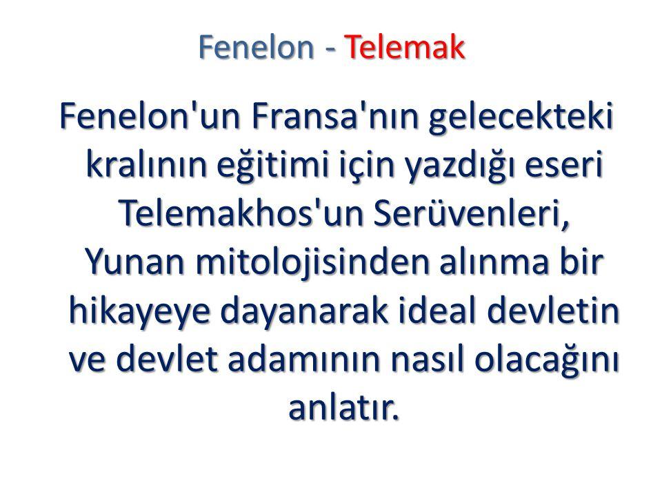 Fenelon - Telemak Fenelon'un Fransa'nın gelecekteki kralının eğitimi için yazdığı eseri Telemakhos'un Serüvenleri, Yunan mitolojisinden alınma bir hik