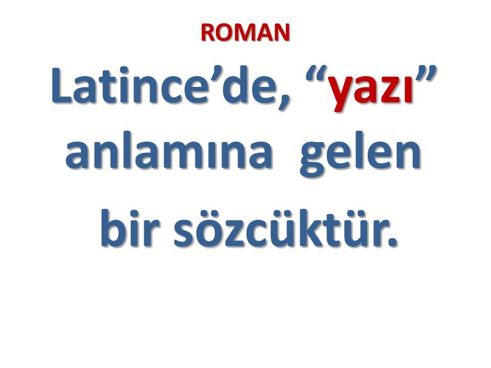 """ROMAN Latince'de, """"yazı"""" anlamına gelen Latince'de, """"yazı"""" anlamına gelen bir sözcüktür."""
