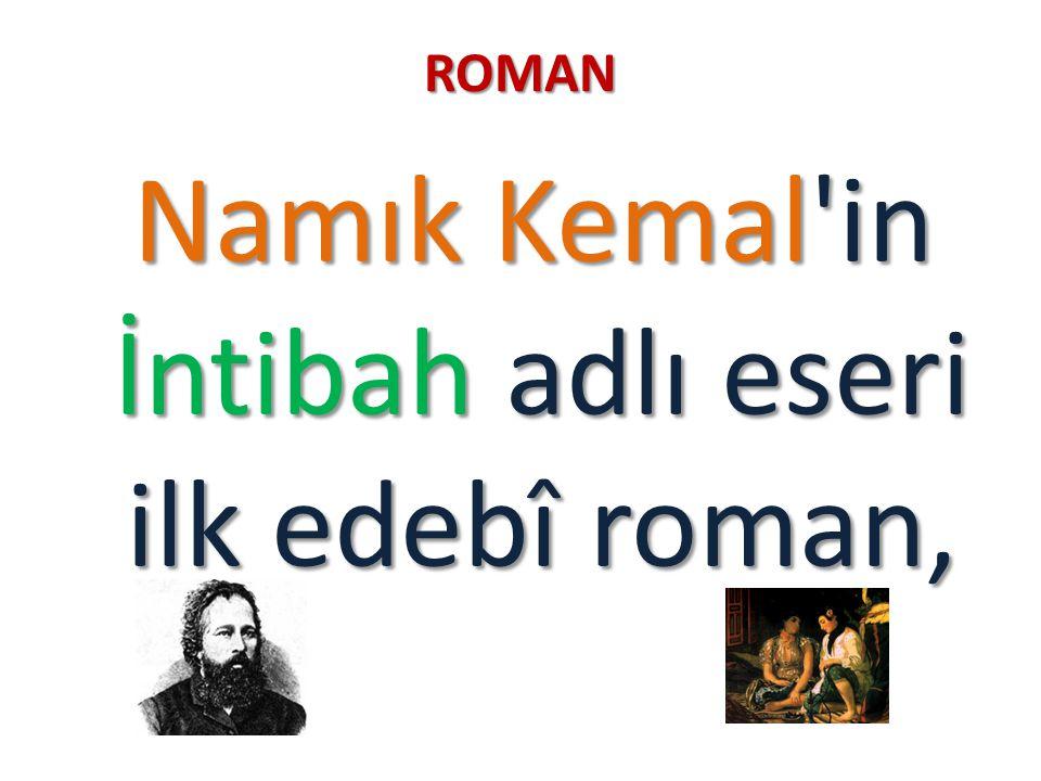 ROMAN Namık Kemal'in İntibah adlı eseri ilk edebî roman, Namık Kemal'in İntibah adlı eseri ilk edebî roman,