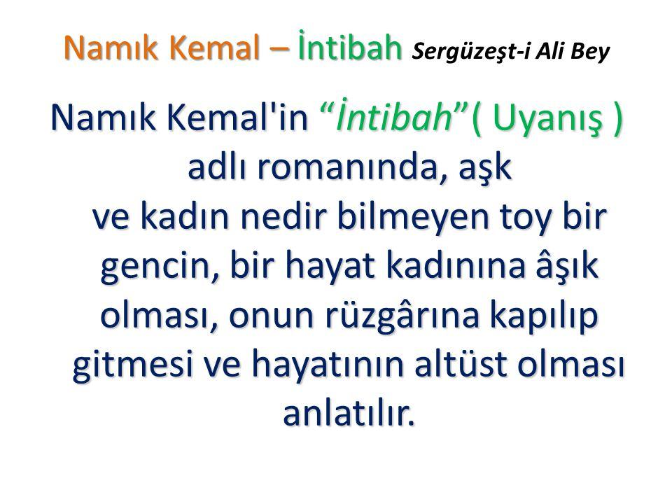 """Namık Kemal – İntibah Namık Kemal – İntibah Sergüzeşt-i Ali Bey Namık Kemal'in """"İntibah""""( Uyanış ) adlı romanında, aşk ve kadın nedir bilmeyen toy bir"""