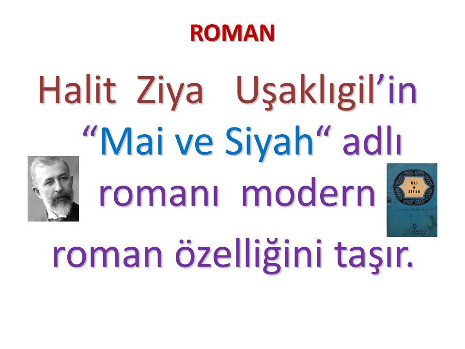 """ROMAN Halit Ziya Uşaklıgil'in """"Mai ve Siyah"""" adlı romanı modern Halit Ziya Uşaklıgil'in """"Mai ve Siyah"""" adlı romanı modern roman özelliğini taşır."""