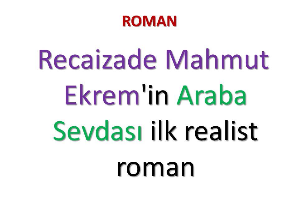 ROMAN Recaizade Mahmut Ekrem'in Araba Sevdası ilk realist roman Recaizade Mahmut Ekrem'in Araba Sevdası ilk realist roman
