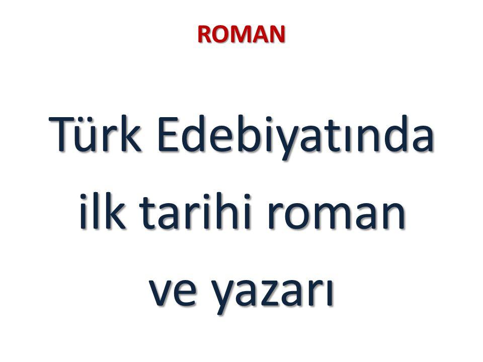 ROMAN Türk Edebiyatında ilk tarihi roman ve yazarı