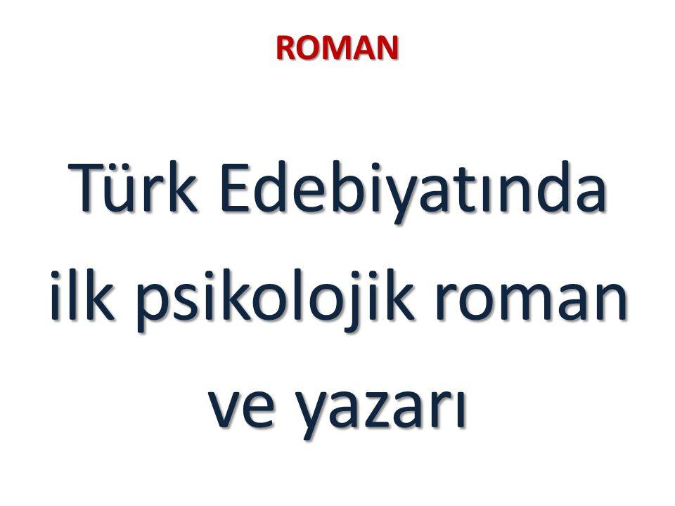 ROMAN Türk Edebiyatında ilk psikolojik roman ve yazarı
