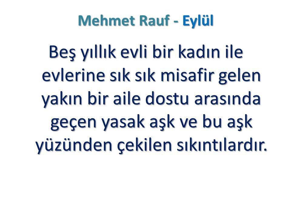Mehmet Rauf - Eylül Beş yıllık evli bir kadın ile evlerine sık sık misafir gelen yakın bir aile dostu arasında geçen yasak aşk ve bu aşk yüzünden çeki