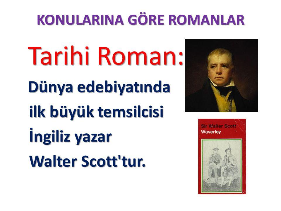 KONULARINA GÖRE ROMANLAR Tarihi Roman: Tarihi Roman: Dünya edebiyatında Dünya edebiyatında ilk büyük temsilcisi ilk büyük temsilcisi İngiliz yazar İng