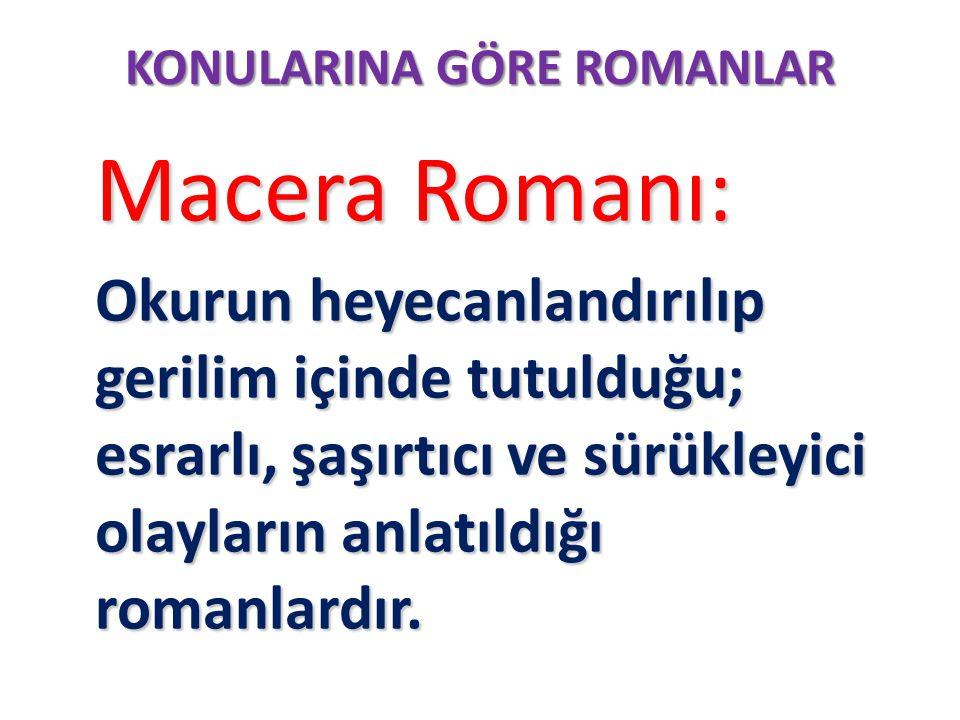 KONULARINA GÖRE ROMANLAR Macera Romanı: Macera Romanı: Okurun heyecanlandırılıp gerilim içinde tutulduğu; esrarlı, şaşırtıcı ve sürükleyici olayların