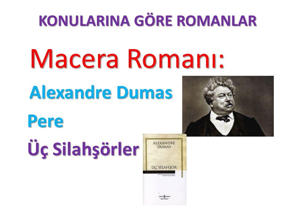 KONULARINA GÖRE ROMANLAR Macera Romanı: Macera Romanı: Alexandre Dumas Pere Pere Üç Silahşörler Üç Silahşörler