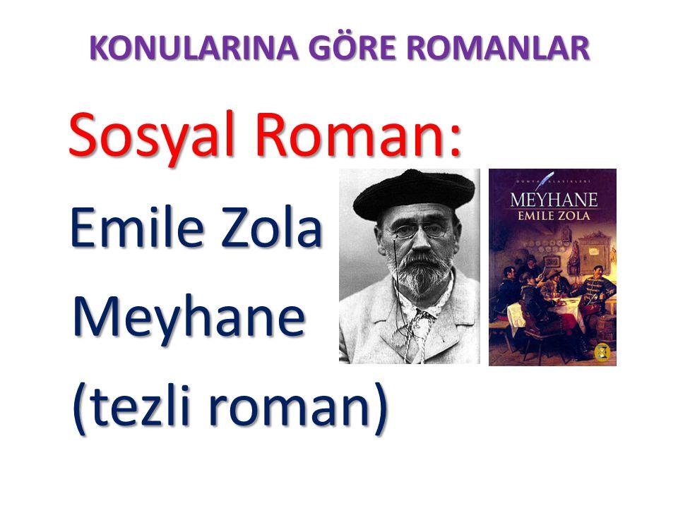 KONULARINA GÖRE ROMANLAR Sosyal Roman: Sosyal Roman: Emile Zola Emile Zola Meyhane Meyhane (tezli roman) (tezli roman)