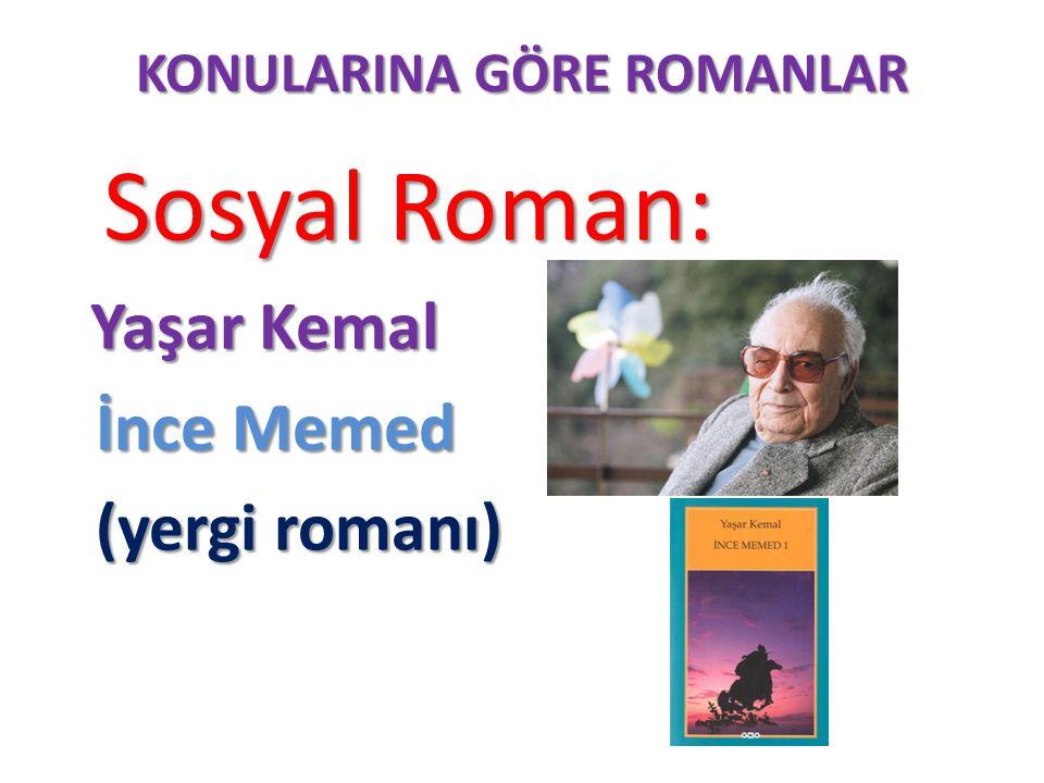 KONULARINA GÖRE ROMANLAR Sosyal Roman: Sosyal Roman: Yaşar Kemal Yaşar Kemal İnce Memed İnce Memed (yergi romanı) (yergi romanı)