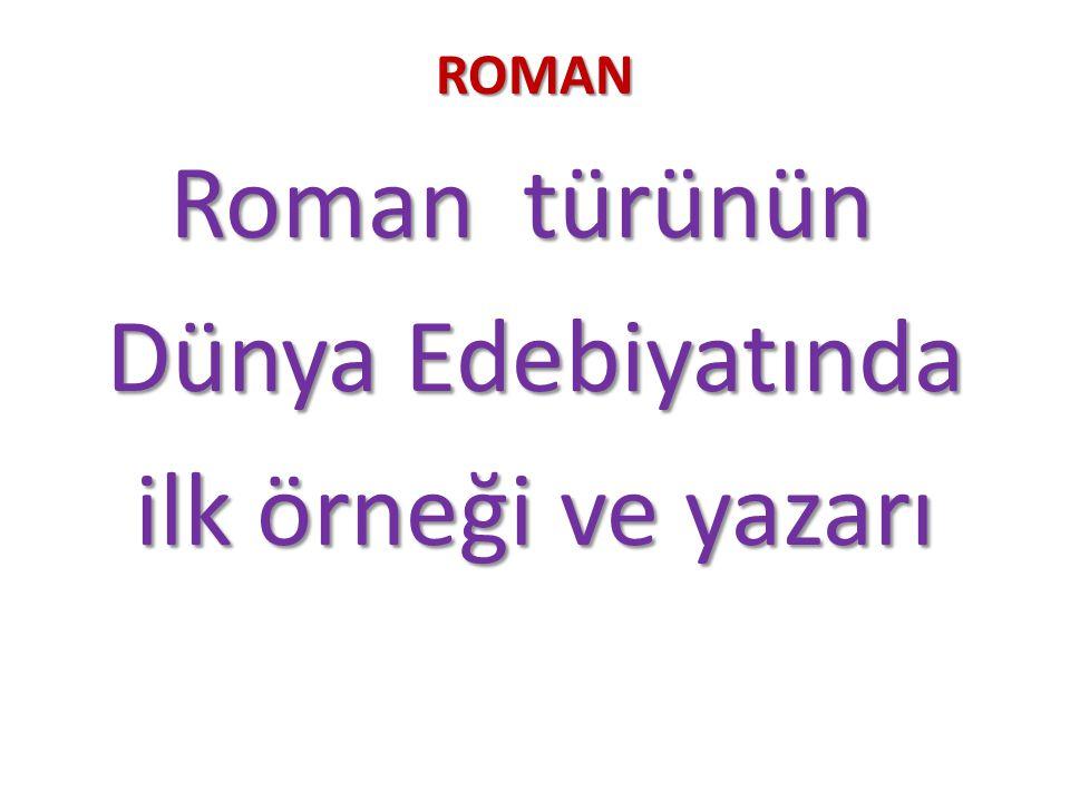 ROMAN Roman türünün Roman türünün Dünya Edebiyatında ilk örneği ve yazarı