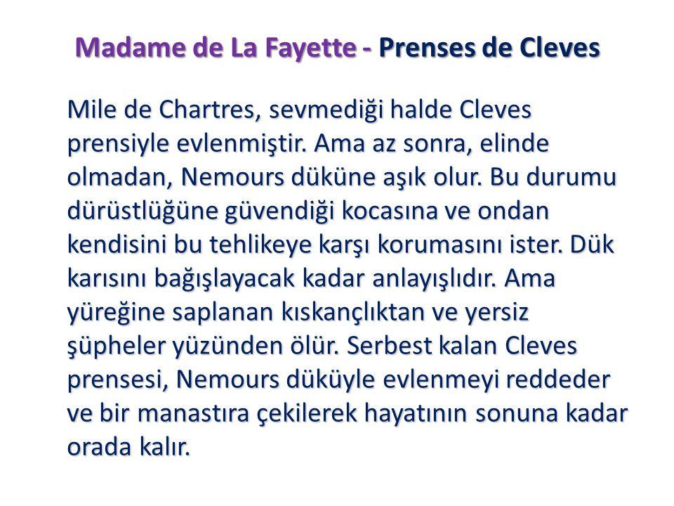 Madame de La Fayette - Prenses de Cleves Mile de Chartres, sevmediği halde Cleves prensiyle evlenmiştir. Ama az sonra, elinde olmadan, Nemours düküne
