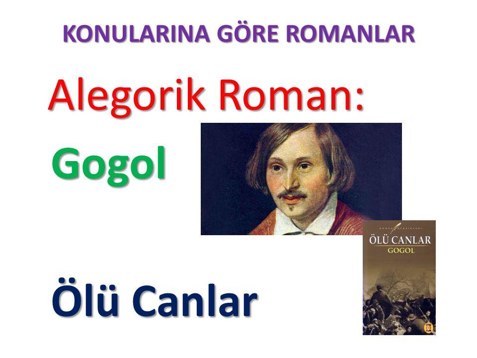 KONULARINA GÖRE ROMANLAR Alegorik Roman: Alegorik Roman: Gogol Gogol Ölü Canlar Ölü Canlar