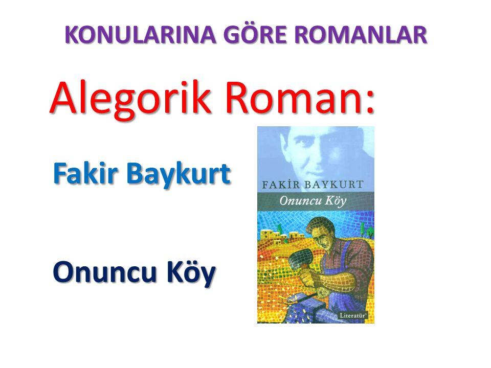 KONULARINA GÖRE ROMANLAR Alegorik Roman: Alegorik Roman: Fakir Baykurt Onuncu Köy Onuncu Köy