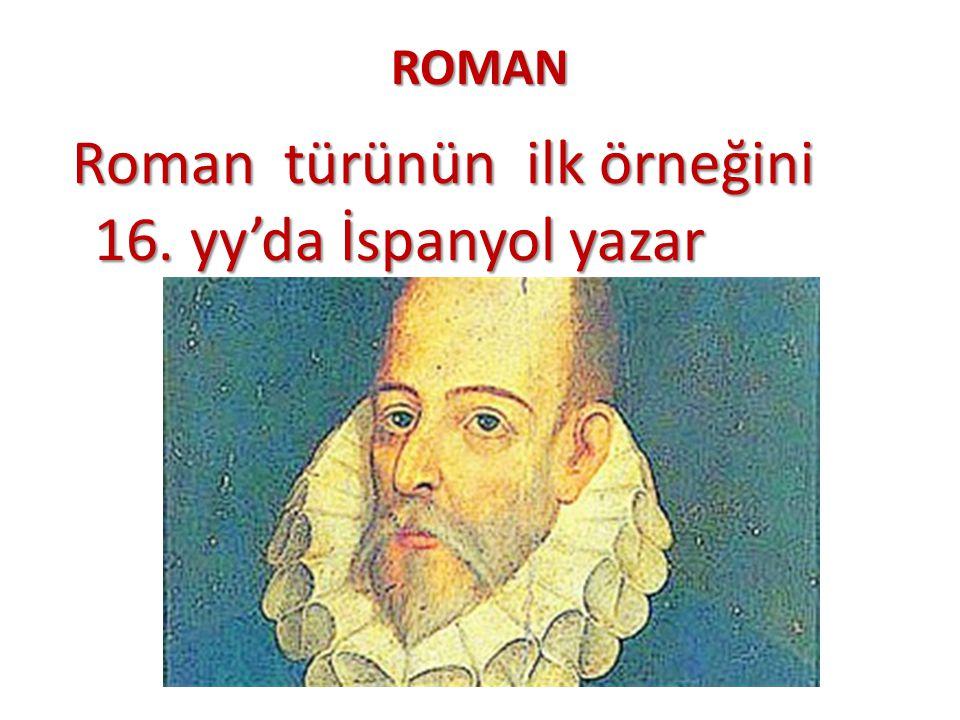 ROMAN Roman türünün ilk örneğini 16. yy'da İspanyol yazar Roman türünün ilk örneğini 16. yy'da İspanyol yazar